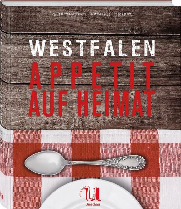 """Das neue Kochbuch von """"Westfälisch genießen"""": Westfalen - Appetit auf Heimat"""